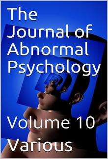 The Journal of Abnormal Psychology, Volume 10 PDF
