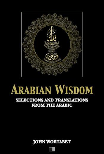Arabian Wisdom : Selections and translations from the Arabic PDF