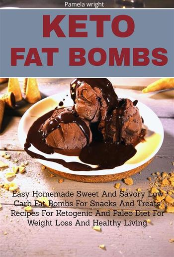 Keto Fat Bombs: Easy Homemade Sweet And Savery Low Carb Fat Bombs PDF