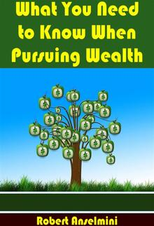 What You Need To Know When Pursuing Wealth PDF