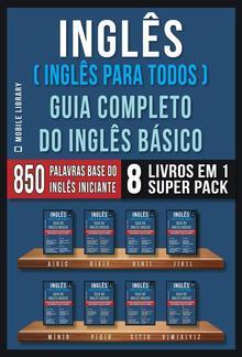 Inglês ( Inglês Para Todos ) Guia Completo do Inglês Básico (8 livros em 1 Super Pack) PDF