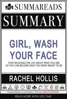 Summary of Girl, Wash Your Face: Stop Believing the Lies About Who You Are so You Can Become Who You Were Meant to Be by Rachel Hollis PDF