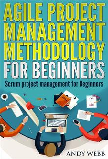 Agile Project Management Methodology for Beginners: Scrum Project Management for Beginners PDF