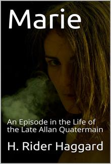 Marie: An Episode in the Life of the Late Allan Quatermain PDF