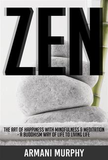 Zen: The Art of Happiness With Mindfulness & Meditation - A Buddhism Way of Life to Living Life PDF