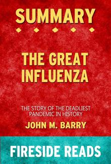 The Great Influenza: The Story of the Deadliest Pandemic in History by John M. Barry: Summary by Fireside Reads PDF