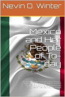 Mexico and Her People of To-day / An Account of the Customs, Characteristics, Amusements, History and Advancement of the Mexicans, and the Development and Resources of Their Country PDF