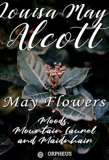 May Flowers, Moods, Mountain Laurel and Maidenhair PDF