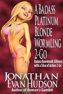 A Badass Platinum Blonde Wormling 2-Go PDF
