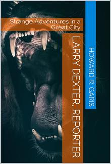 Larry Dexter, Reporter / Strange Adventures In A Great City PDF