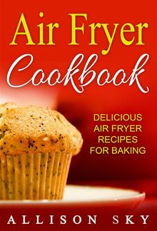 Air Fryer Cookbook: Delicious Air Fryer Recipes For Baking PDF
