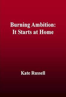 Burning Ambition: It Starts at Home PDF