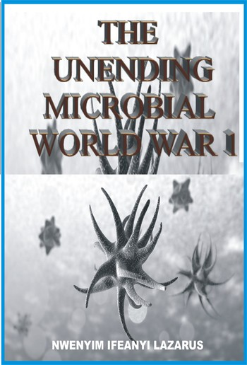 THE UNENDING MICROBIAL WORLD WAR 1 PDF