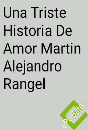 Una Triste Historia De Amor Martin Alejandro Rangel PDF