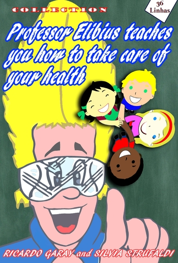 Collection Professor Elibius teaches you how to take care o your health PDF