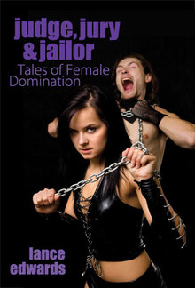 Judge, Jury & Jailor and Other Tales of Female Domination PDF