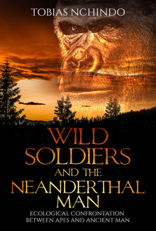 WILD SOLDIERS AND THE NEANDERTHAL MAN- 5.25 x 8 121 PAGES PDF