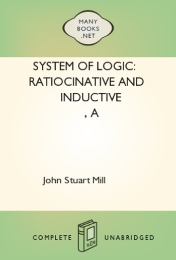 A System of Logic: Ratiocinative and Inductive PDF