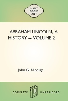 Abraham Lincoln, a History -- Volume 2 PDF
