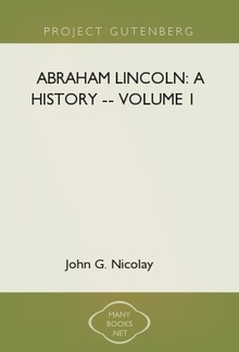 Abraham Lincoln: A History -- Volume 1 PDF