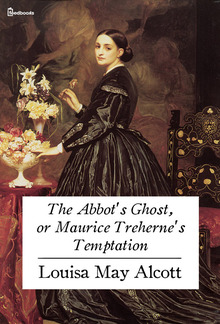 The Abbot's Ghost, or Maurice Treherne's Temptation PDF