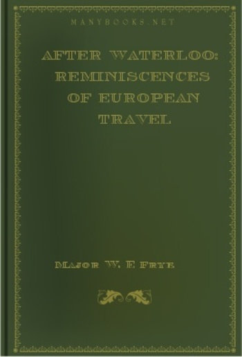 After Waterloo: Reminiscences of European Travel 1815-1819 PDF