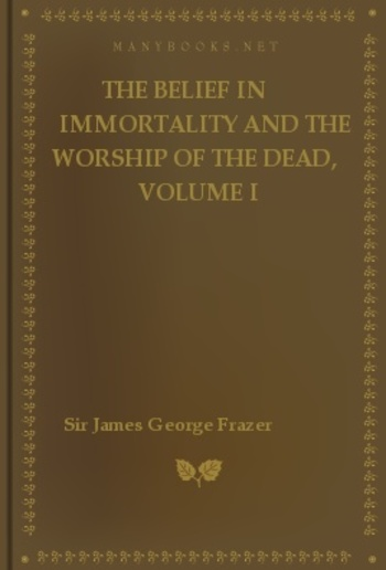 The Belief in Immortality and the Worship of the Dead, Volume I PDF