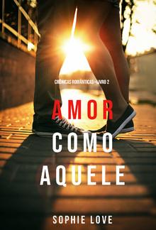Amor Como Aquele (Crônicas Românticas—Livro 2) PDF