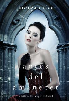 Antes del Amanecer (La Caída de los Vampiros — Libro 1) PDF