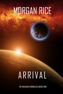 Arrival (Book #2 in The Invasion Chronicles series): A Science Fiction Thriller PDF