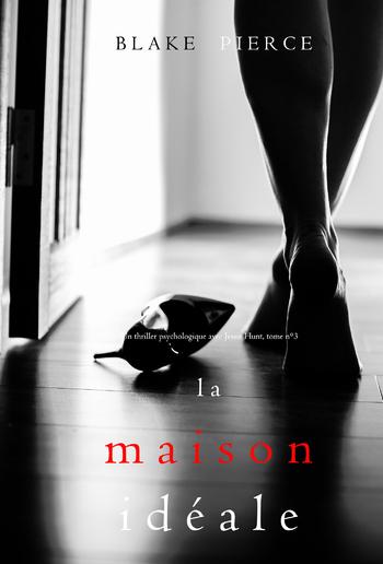La Maison Idéale (Un thriller psychologique avec Jessie Hunt, tome n°3) PDF