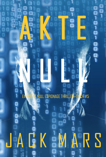 Akte Null (Ein Agent Null Espionage Thriller—Buch #5) PDF