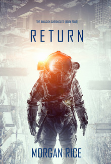 Return (Book #4 in The Invasion Chronicles series): A Science Fiction Thriller PDF