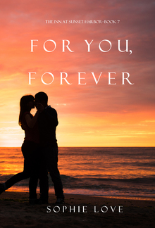 For You, Forever (Book #7 in The Inn at Sunset Harbor series) PDF