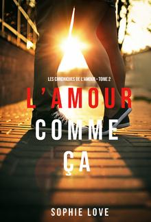 L'Amour Comme Ça (Les Chroniques De L'Amour – Tome 2) PDF