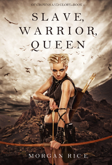 Slave, Warrior, Queen (Book #1 in Of Crowns and Glory series) PDF