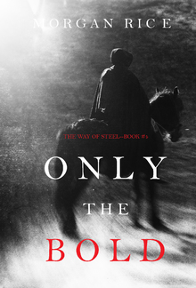Only the Bold (Book #4 in The Way of Steel series) PDF