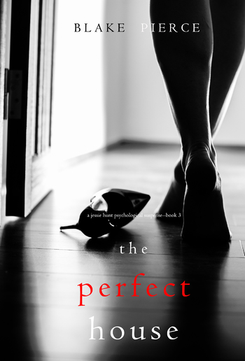 The Perfect House (Book #3 in Jessie Hunt Psychological Suspense Thriller series) PDF
