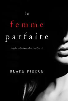 La Femme Parfaite (Un thriller psychologique avec Jessie Hunt, Tome n°1) PDF