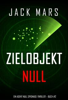 Zielobjekt Null (Buch #2 im Agent Null Spionage-Thriller series) PDF