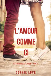 l'Amour Comme Ci (Les Chroniques de l'Amour – Tome 1) PDF