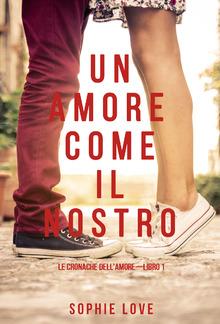 Un Amore come il Nostro (Le Cronache dell'Amore—Libro 1) PDF