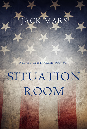 Situation Room (Book #3 in Luke Stone Thriller series) PDF