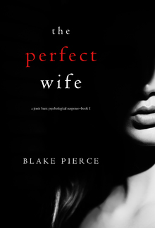 The Perfect Wife (Book #1 in Jessie Hunt Psychological Suspense Thriller series) PDF