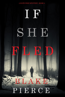 If She Fled (Book #5 in Kate Wise Mystery series) PDF