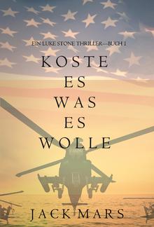 Koste Es Was Es Wolle (Ein Luke Stone Thriller—Buch 1) PDF