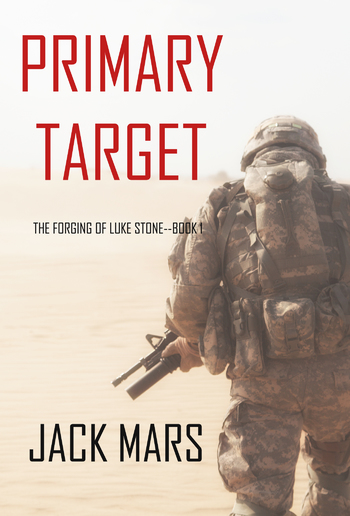 Primary Target (Book #1 in The Forging of Luke Stone Action Thriller series) PDF