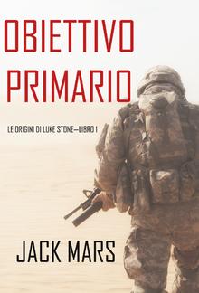 Obiettivo Primario: Le Origini di Luke Stone — Libro #1 (un Action Thriller) PDF