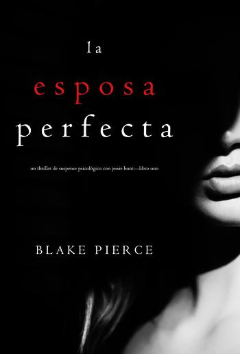 La Esposa Perfecta (Un Thriller de Suspense Psicológico con Jessie Hunt – Libro 1) PDF