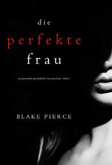 Die perfekte Frau (Ein spannender Psychothriller mit Jessie Hunt – Buch #1) PDF